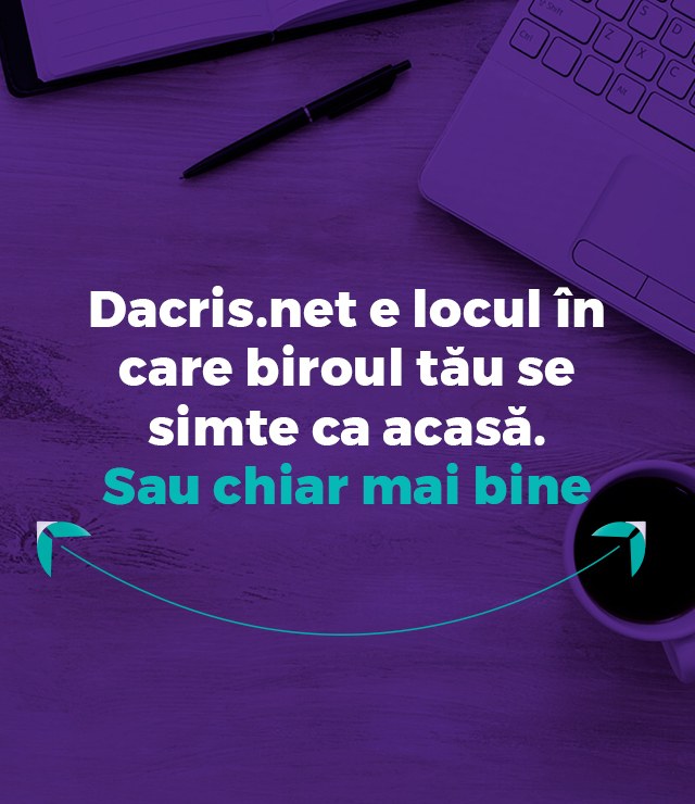 Dacris.net e locul in care biroul tau se simte ca acasa